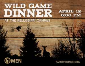 Join Us for The fp Men's Group Wild Game Dinner, with Sr. Pastor Dr. Chris Stephens, Friday, Arpil 12th, 6:00pm at the Pellissippi Campus