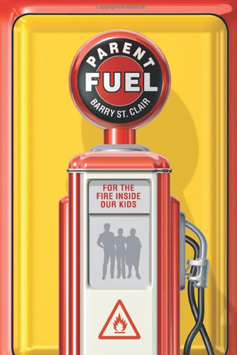 Parent Fuel: For the Fire Inside Our Kids | Barry St. Clair