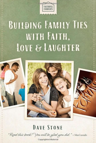 Building Family Ties with Faith, Love, and Laughter (Faithful Families) | Dave Stone